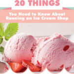 20 THINGS YOU NEED TO KNOW ABOUT RUNNING AN ICE CREAM SHOP